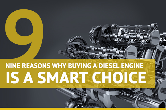 Nine Reasons Why Buying a Diesel Engine Is a Smart Choice